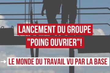 "Lancement du groupe ""Poing Ouvrier"""